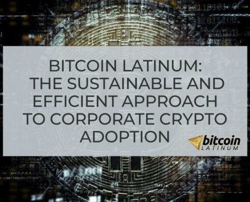 Bitcoin Latinum next generation approach to corporate crypto adoption